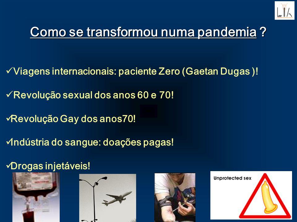 Como se transformou numa pandemia ? Viagens internacionais: paciente Zero (Gaetan Dugas )! Revolução sexual dos anos 60 e 70! Revolução Gay dos anos70