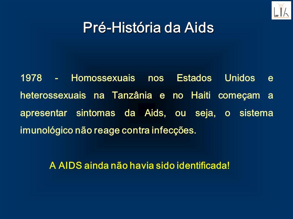 Pré-História da Aids 1978 - Homossexuais nos Estados Unidos e heterossexuais na Tanzânia e no Haiti começam a apresentar sintomas da Aids, ou seja, o