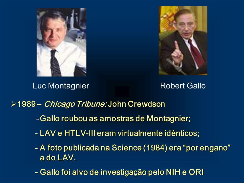 Luc MontagnierRobert Gallo 1989 – Chicago Tribune: John Crewdson 1989 – Chicago Tribune: John Crewdson - Gallo roubou as amostras de Montagnier; - LAV