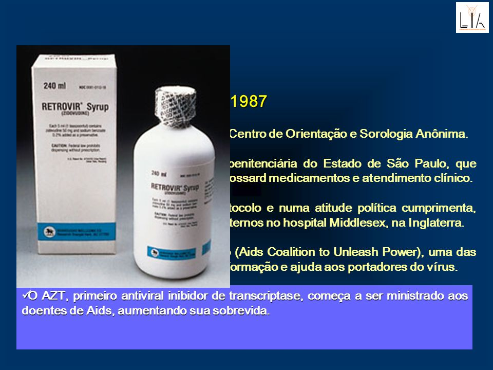 1987 É criado, na cidade de São Paulo, o Centro de Orientação e Sorologia Anônima. Protestos de presos com Aids da penitenciária do Estado de São Paul