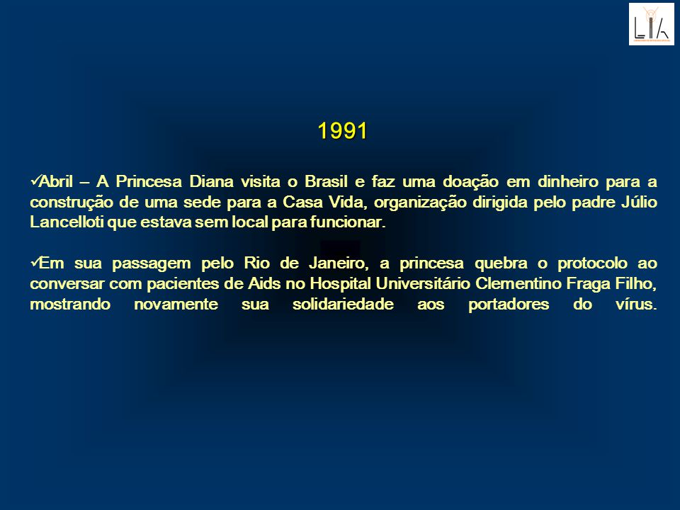 1991 Abril – A Princesa Diana visita o Brasil e faz uma doação em dinheiro para a construção de uma sede para a Casa Vida, organização dirigida pelo p