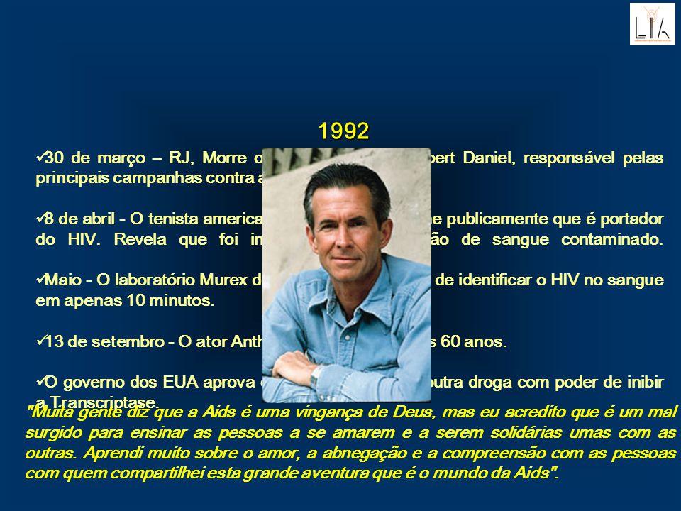 1992 30 de março – RJ, Morre o escritor mineiro Herbert Daniel, responsável pelas principais campanhas contra a Aids no país. 8 de abril - O tenista a
