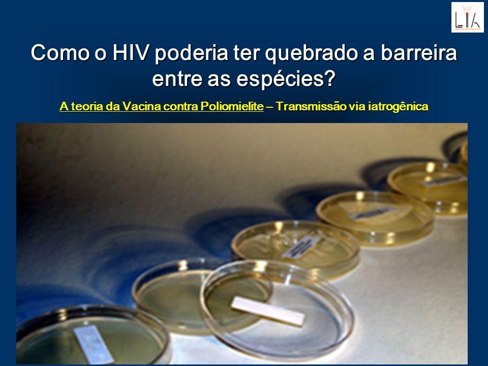 Como o HIV poderia ter quebrado a barreira entre as espécies? A teoria da Vacina contra Poliomielite – Transmissão via iatrogênica