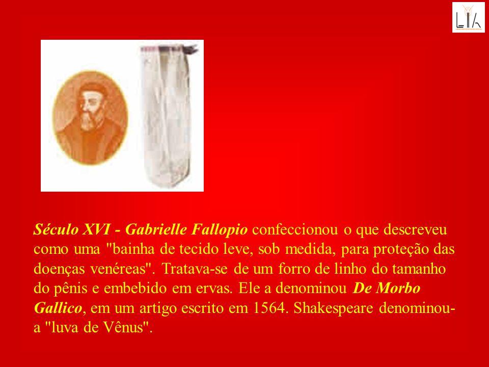 Século XVI - Gabrielle Fallopio confeccionou o que descreveu como uma