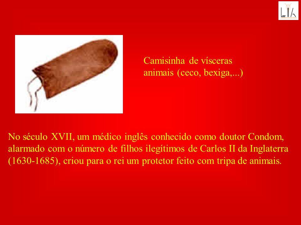 Camisinha de vísceras animais (ceco, bexiga,...) No século XVII, um médico inglês conhecido como doutor Condom, alarmado com o número de filhos ilegít