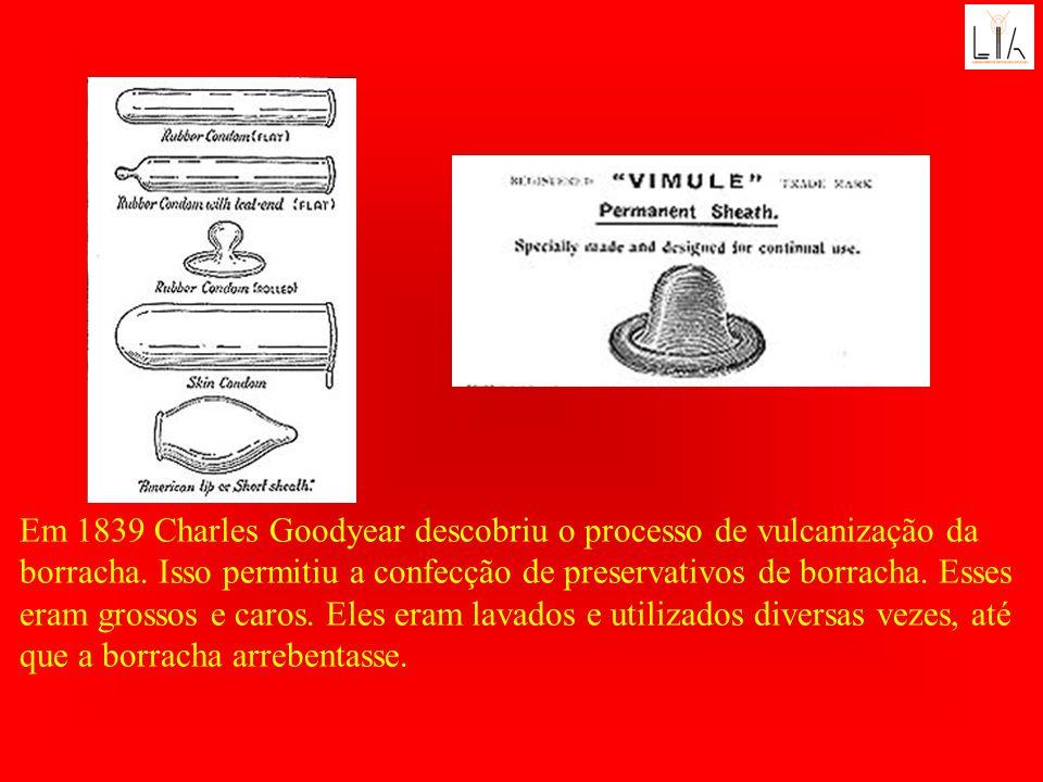 Em 1839 Charles Goodyear descobriu o processo de vulcanização da borracha. Isso permitiu a confecção de preservativos de borracha. Esses eram grossos