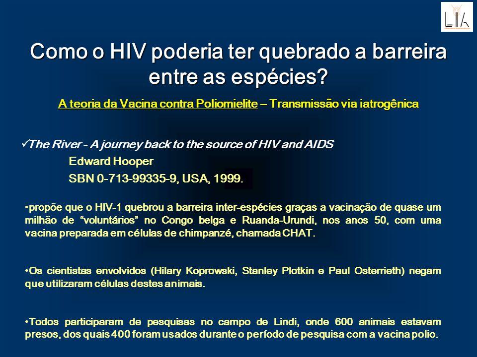 Como o HIV poderia ter quebrado a barreira entre as espécies? A teoria da Vacina contra Poliomielite – Transmissão via iatrogênica The River - A journ