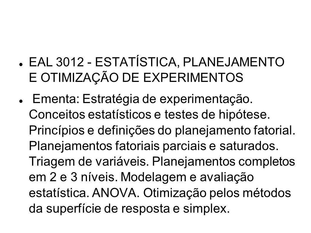 EAL 3012 - ESTATÍSTICA, PLANEJAMENTO E OTIMIZAÇÃO DE EXPERIMENTOS Ementa: Estratégia de experimentação. Conceitos estatísticos e testes de hipótese. P