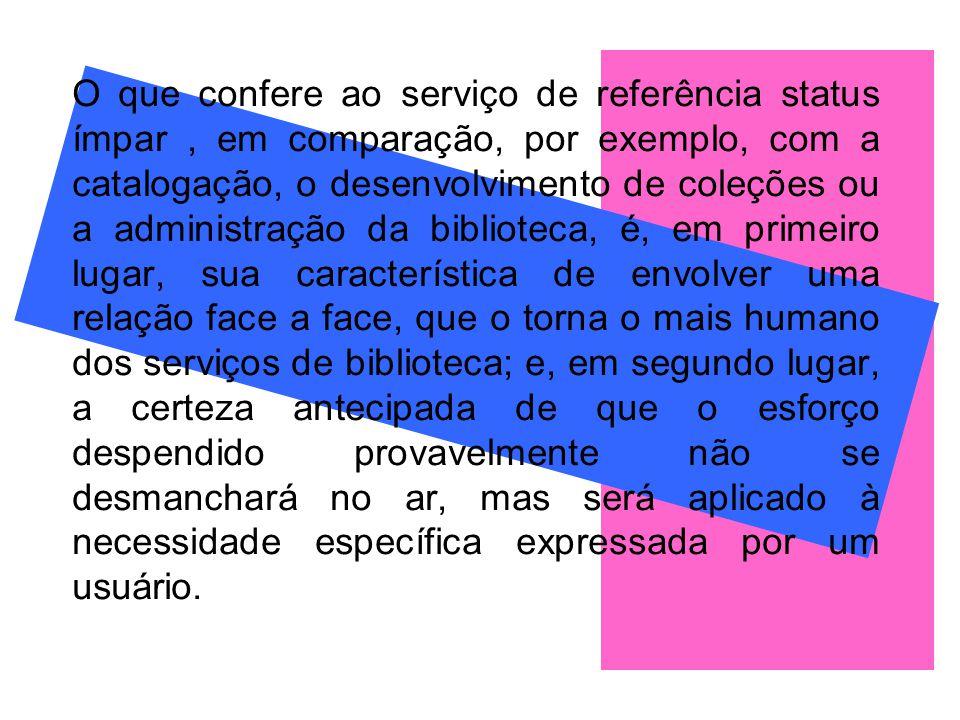 O que confere ao serviço de referência status ímpar, em comparação, por exemplo, com a catalogação, o desenvolvimento de coleções ou a administração d