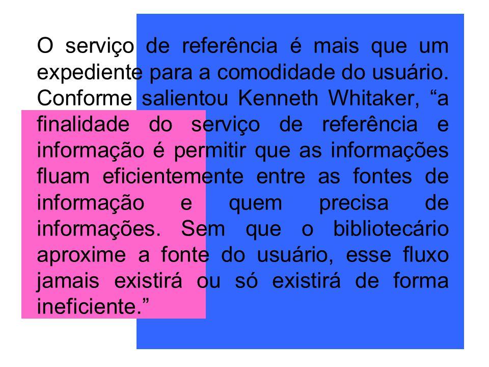O serviço de referência é mais que um expediente para a comodidade do usuário. Conforme salientou Kenneth Whitaker, a finalidade do serviço de referên