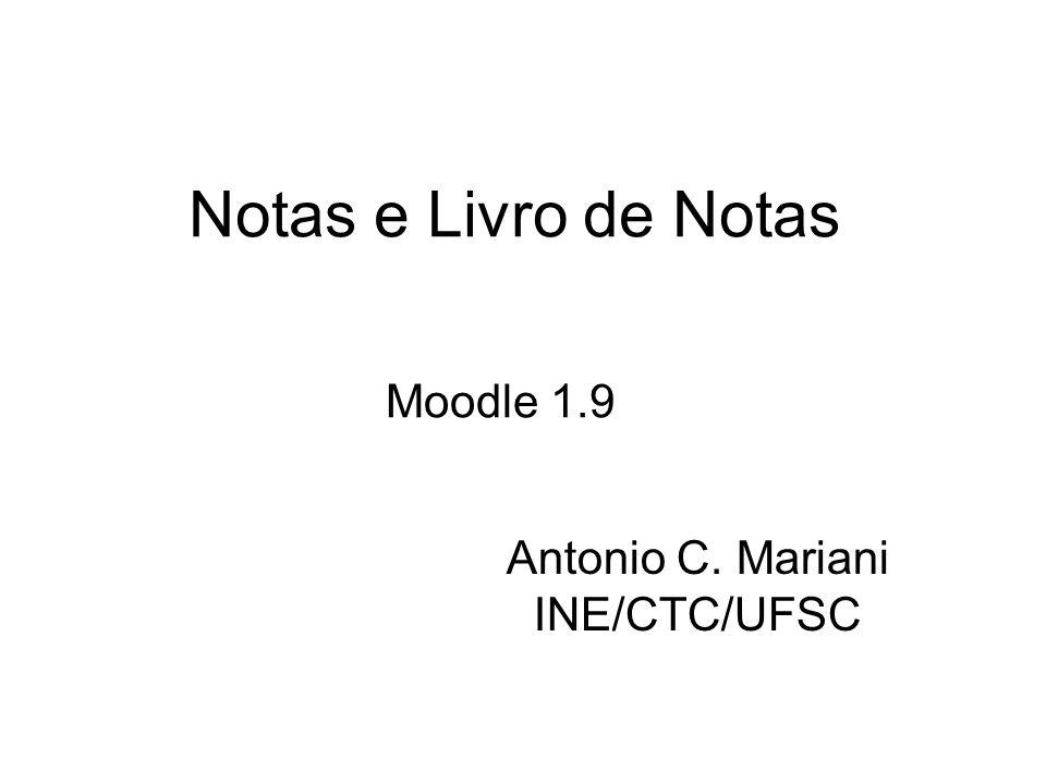 Notas e Livro de Notas Moodle 1.9 Antonio C. Mariani INE/CTC/UFSC