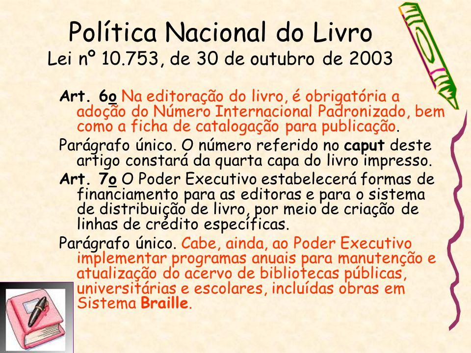 Política Nacional do Livro Lei nº 10.753, de 30 de outubro de 2003 Art. 6o Na editoração do livro, é obrigatória a adoção do Número Internacional Padr