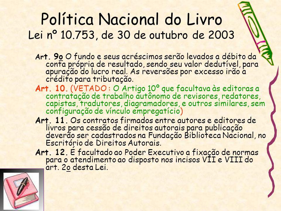 Política Nacional do Livro Lei nº 10.753, de 30 de outubro de 2003 Ar t. 9o O fundo e seus acréscimos serão levados a débito da conta própria de resul