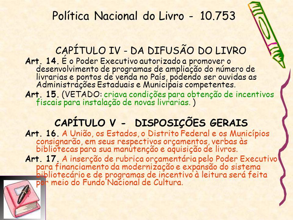 Política Nacional do Livro - 10.753 CAPÍTULO IV - DA DIFUSÃO DO LIVRO Art. 14. É o Poder Executivo autorizado a promover o desenvolvimento de programa