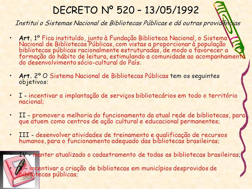 DECRETO Nº 520 – 13/05/1992 Institui o Sistemas Nacional de Bibliotecas Públicas e dá outras providências Art. 1º Fica instituído, junto à Fundação Bi