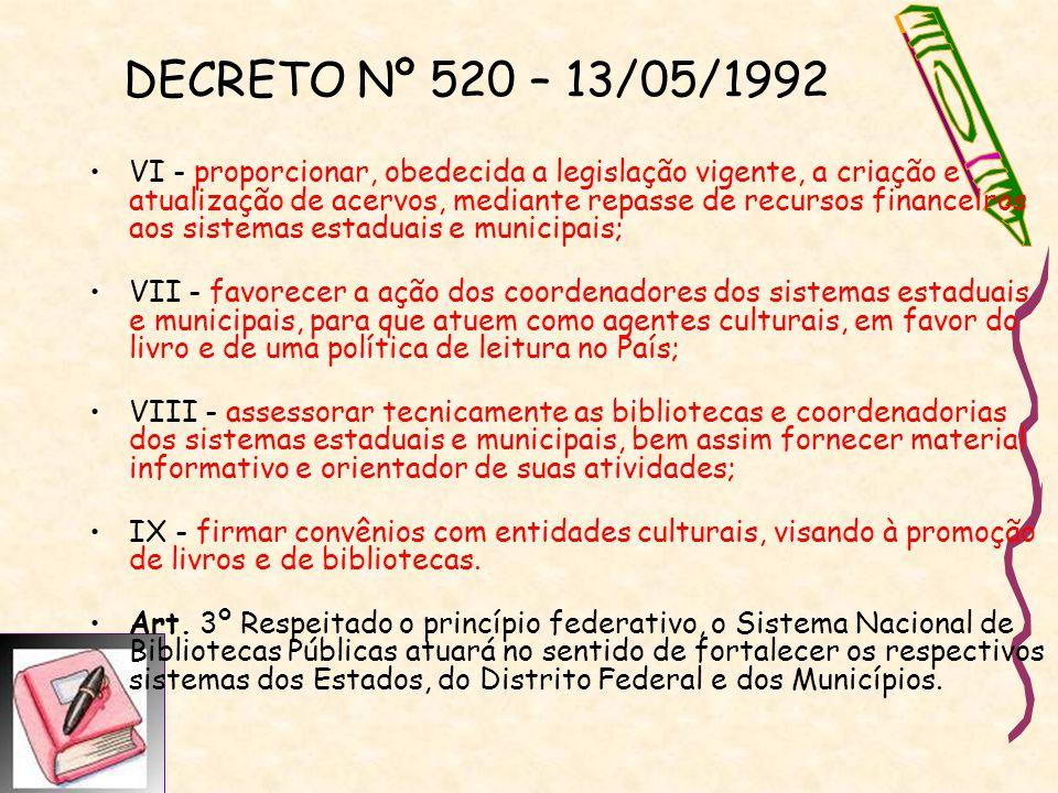 DECRETO Nº 520 – 13/05/1992 VI - proporcionar, obedecida a legislação vigente, a criação e atualização de acervos, mediante repasse de recursos financ