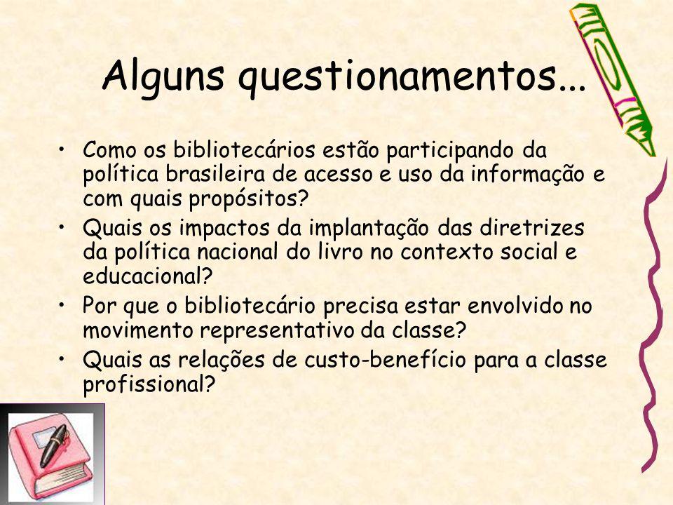 Alguns questionamentos... Como os bibliotecários estão participando da política brasileira de acesso e uso da informação e com quais propósitos? Quais