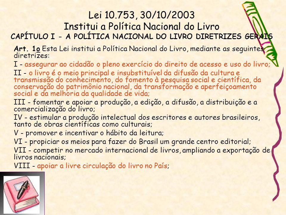 Política Nacional do livro Evolução e adaptação: Lei 10.753 de 30/10/2003 DECRETO 84.631, DE 09/04/1980 LEI N° 9.610, DE 19 DE FEVEREIRO DE 1998 - Altera, atualiza e consolida a legislação sobre direitos autorais e dá outras providências.LEI N° 9.610, DE 19 DE FEVEREIRO DE 1998 DECRETO N° 520, DE 13 DE MAIO DE 1992 - Institui o Sistema Nacional de Bibliotecas Públicas, e dá outras providências.DECRETO N° 520, DE 13 DE MAIO DE 1992