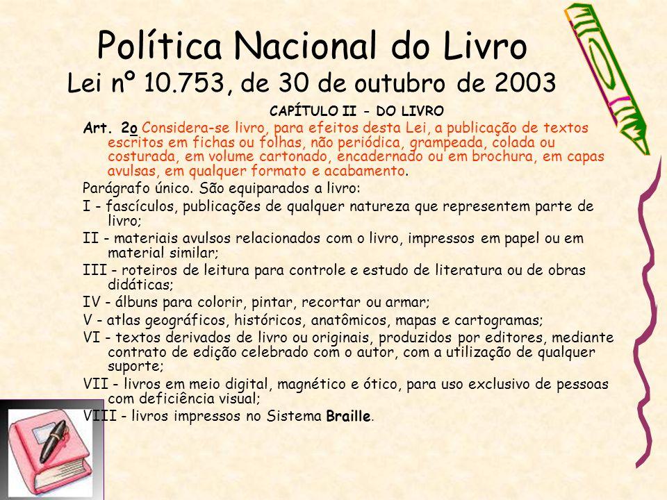 Política Nacional do Livro Lei nº 10.753, de 30 de outubro de 2003 CAPÍTULO II - DO LIVRO Art. 2o Considera-se livro, para efeitos desta Lei, a public