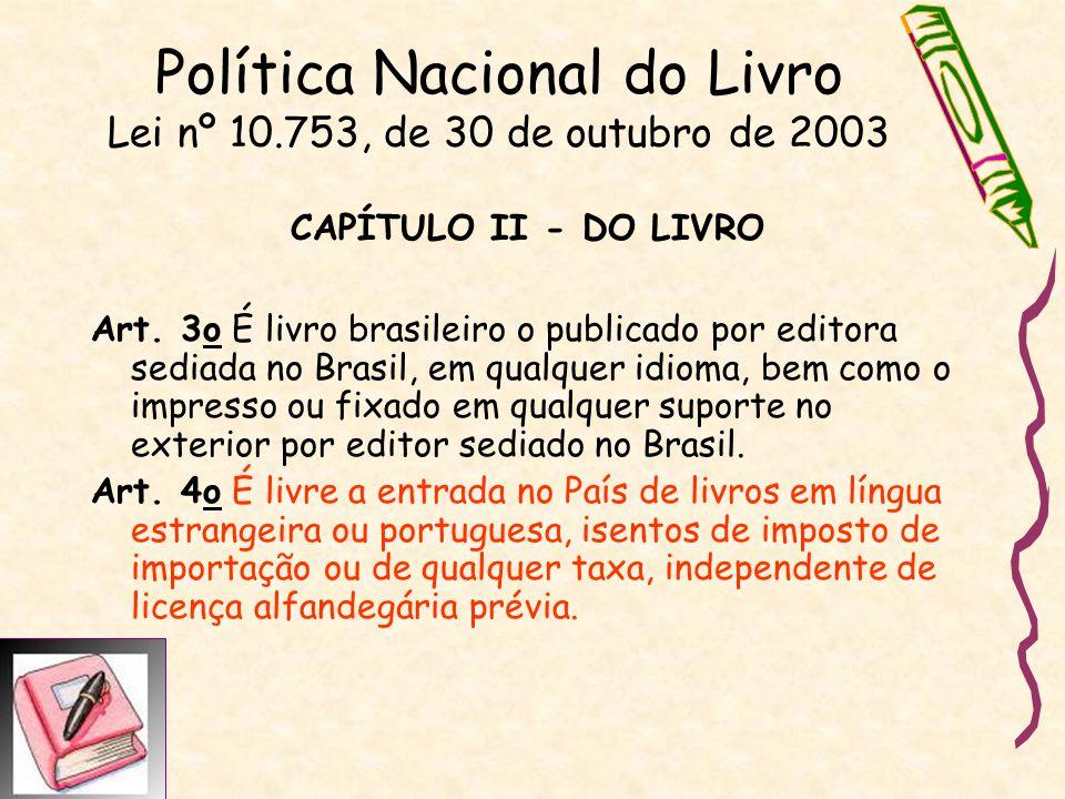 Política Nacional do Livro Lei nº 10.753, de 30 de outubro de 2003 CAPÍTULO II - DO LIVRO Art. 3o É livro brasileiro o publicado por editora sediada n