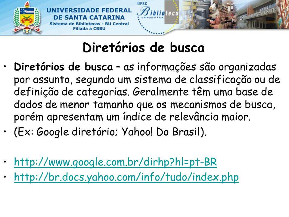 Diretórios de busca Diretórios de busca – as informações são organizadas por assunto, segundo um sistema de classificação ou de definição de categorias.