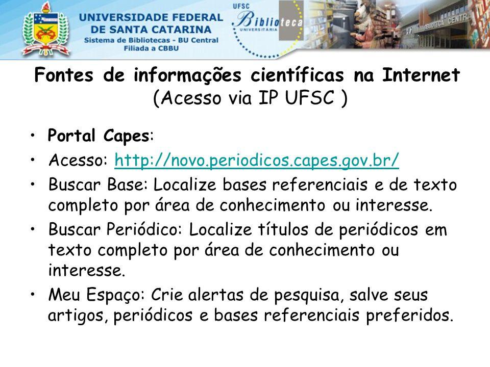 Fontes de informações científicas na Internet (Acesso via IP UFSC ) Portal Capes: Acesso: http://novo.periodicos.capes.gov.br/http://novo.periodicos.capes.gov.br/ Buscar Base: Localize bases referenciais e de texto completo por área de conhecimento ou interesse.