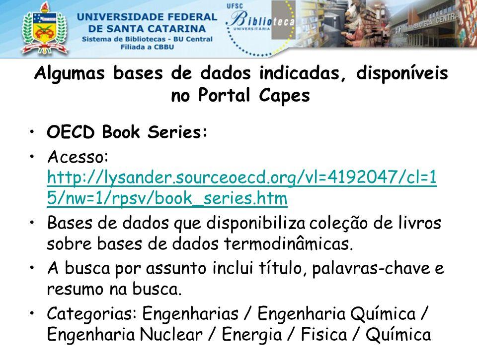 Algumas bases de dados indicadas, disponíveis no Portal Capes OECD Book Series: Acesso: http://lysander.sourceoecd.org/vl=4192047/cl=1 5/nw=1/rpsv/book_series.htm http://lysander.sourceoecd.org/vl=4192047/cl=1 5/nw=1/rpsv/book_series.htm Bases de dados que disponibiliza coleção de livros sobre bases de dados termodinâmicas.