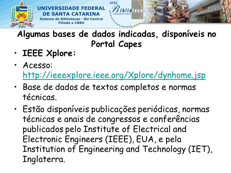 Algumas bases de dados indicadas, disponíveis no Portal Capes IEEE Xplore: Acesso: http://ieeexplore.ieee.org/Xplore/dynhome.jsp http://ieeexplore.ieee.org/Xplore/dynhome.jsp Base de dados de textos completos e normas técnicas.