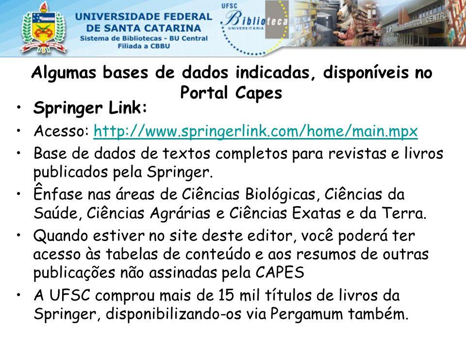 Algumas bases de dados indicadas, disponíveis no Portal Capes Springer Link: Acesso: http://www.springerlink.com/home/main.mpxhttp://www.springerlink.com/home/main.mpx Base de dados de textos completos para revistas e livros publicados pela Springer.