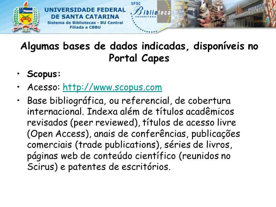 Algumas bases de dados indicadas, disponíveis no Portal Capes Scopus: Acesso: http://www.scopus.comhttp://www.scopus.com Base bibliográfica, ou referencial, de cobertura internacional.
