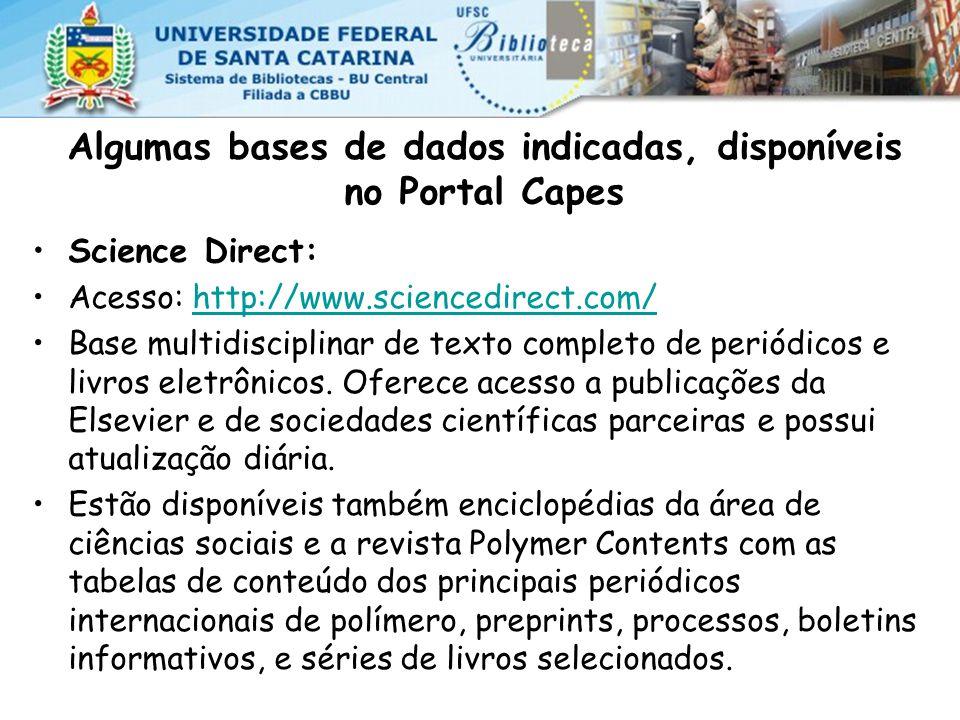 Algumas bases de dados indicadas, disponíveis no Portal Capes Science Direct: Acesso: http://www.sciencedirect.com/http://www.sciencedirect.com/ Base multidisciplinar de texto completo de periódicos e livros eletrônicos.