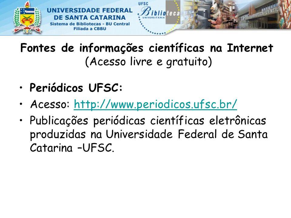 Fontes de informações científicas na Internet (Acesso livre e gratuito) Periódicos UFSC: Acesso: http://www.periodicos.ufsc.br/http://www.periodicos.ufsc.br/ Publicações periódicas científicas eletrônicas produzidas na Universidade Federal de Santa Catarina –UFSC.