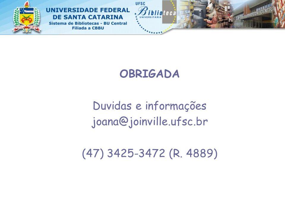 OBRIGADA Duvidas e informações joana@joinville.ufsc.br (47) 3425-3472 (R. 4889)