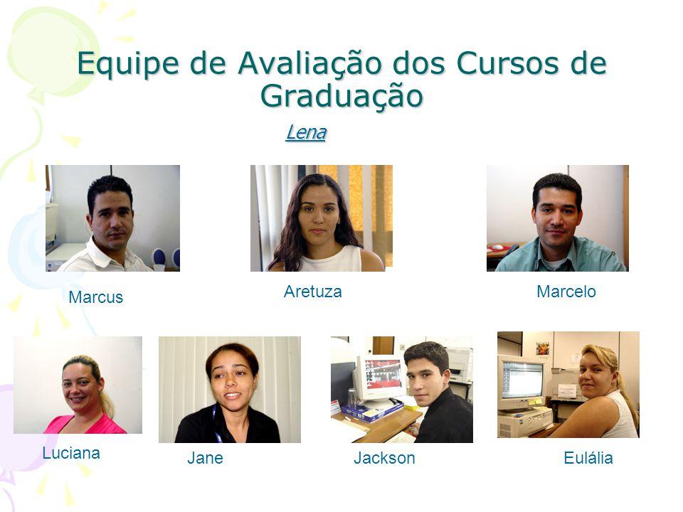 Equipe de Avaliação dos Cursos de Graduação Luciana Marcelo Marcus Aretuza JaneJacksonEulália Lena