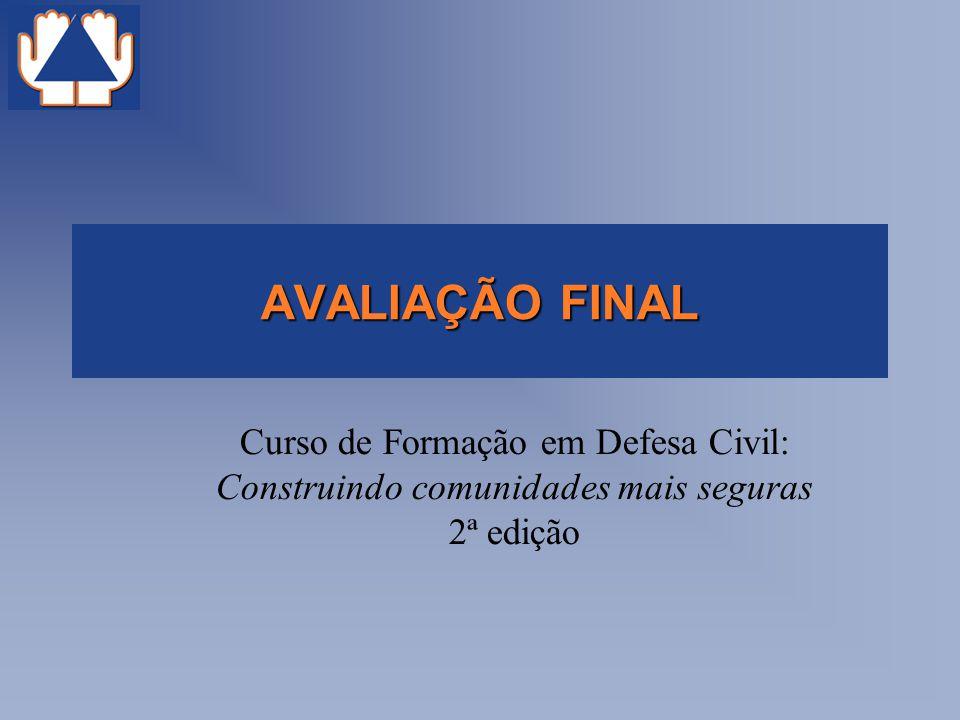 AVALIAÇÃO FINAL Curso de Formação em Defesa Civil: Construindo comunidades mais seguras 2ª edição