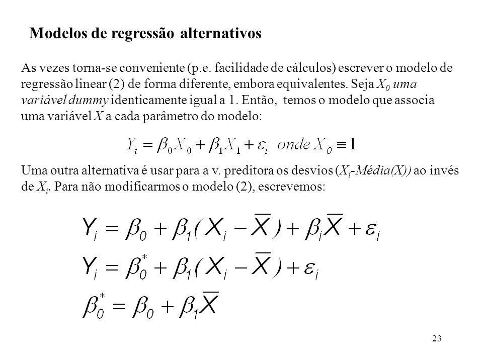 23 Modelos de regressão alternativos As vezes torna-se conveniente (p.e. facilidade de cálculos) escrever o modelo de regressão linear (2) de forma di