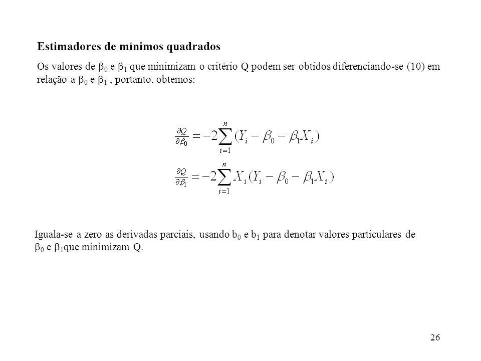 26 Iguala-se a zero as derivadas parciais, usando b 0 e b 1 para denotar valores particulares de 0 e 1 que minimizam Q. Estimadores de mínimos quadrad