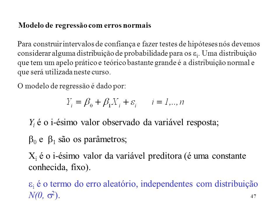 47 Modelo de regressão com erros normais Para construir intervalos de confiança e fazer testes de hipóteses nós devemos considerar alguma distribuição