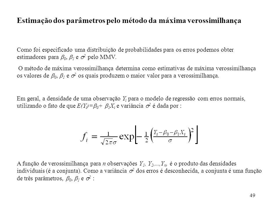 49 Estimação dos parâmetros pelo método da máxima verossimilhança Como foi especificado uma distribuição de probabilidades para os erros podemos obter estimadores para 0, 1 e 2 pelo MMV.