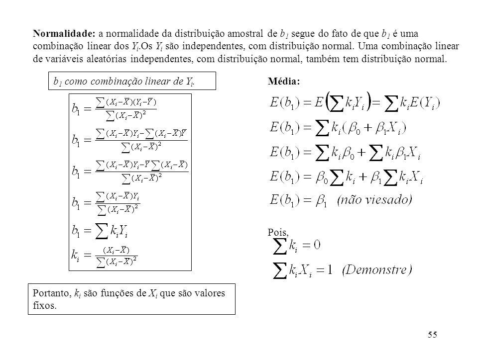 55 Normalidade: a normalidade da distribuição amostral de b 1 segue do fato de que b 1 é uma combinação linear dos Y i.Os Y i são independentes, com distribuição normal.