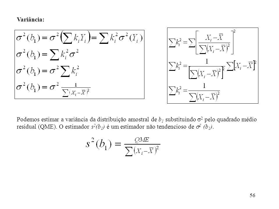 56 Variância: Podemos estimar a variância da distribuição amostral de b 1 substituindo 2 pelo quadrado médio residual (QME).