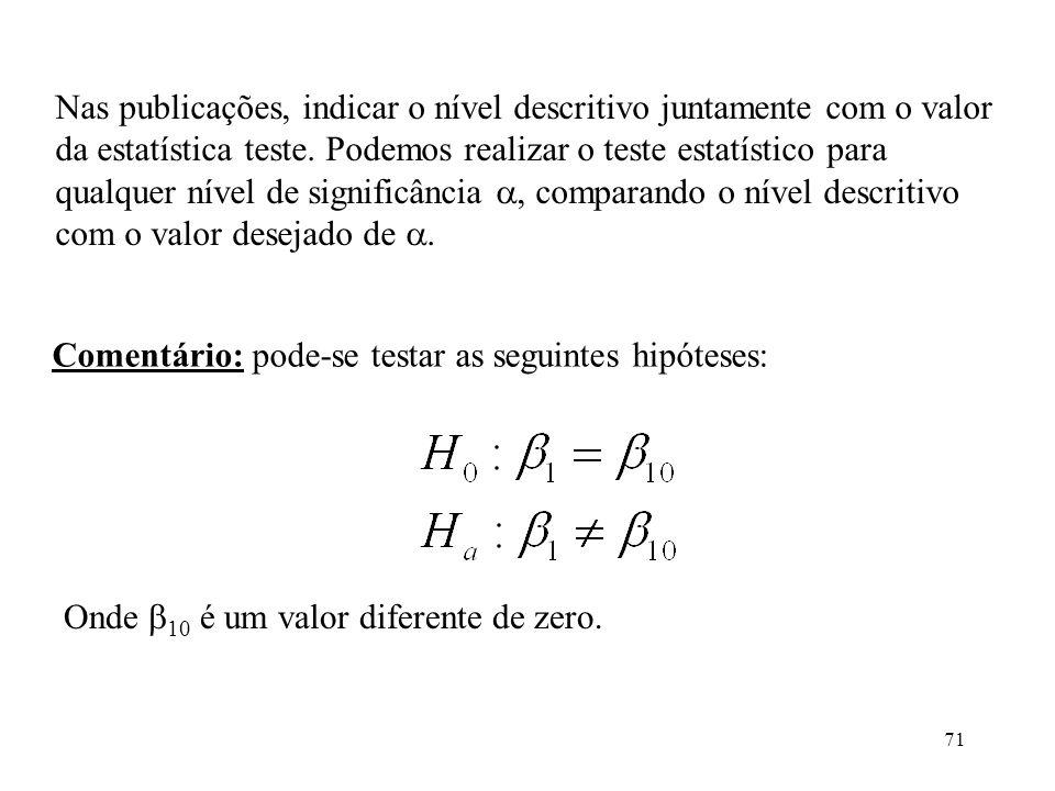 71 Nas publicações, indicar o nível descritivo juntamente com o valor da estatística teste. Podemos realizar o teste estatístico para qualquer nível d