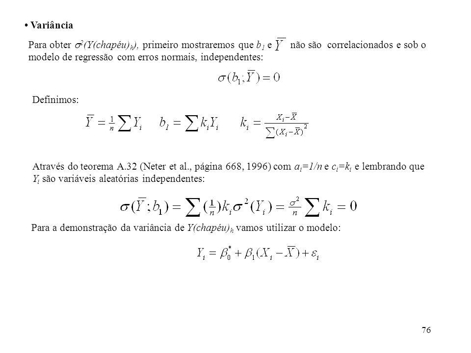76 Variância Para obter 2 (Y(chapéu) h ), primeiro mostraremos que b 1 e não são correlacionados e sob o modelo de regressão com erros normais, indepe
