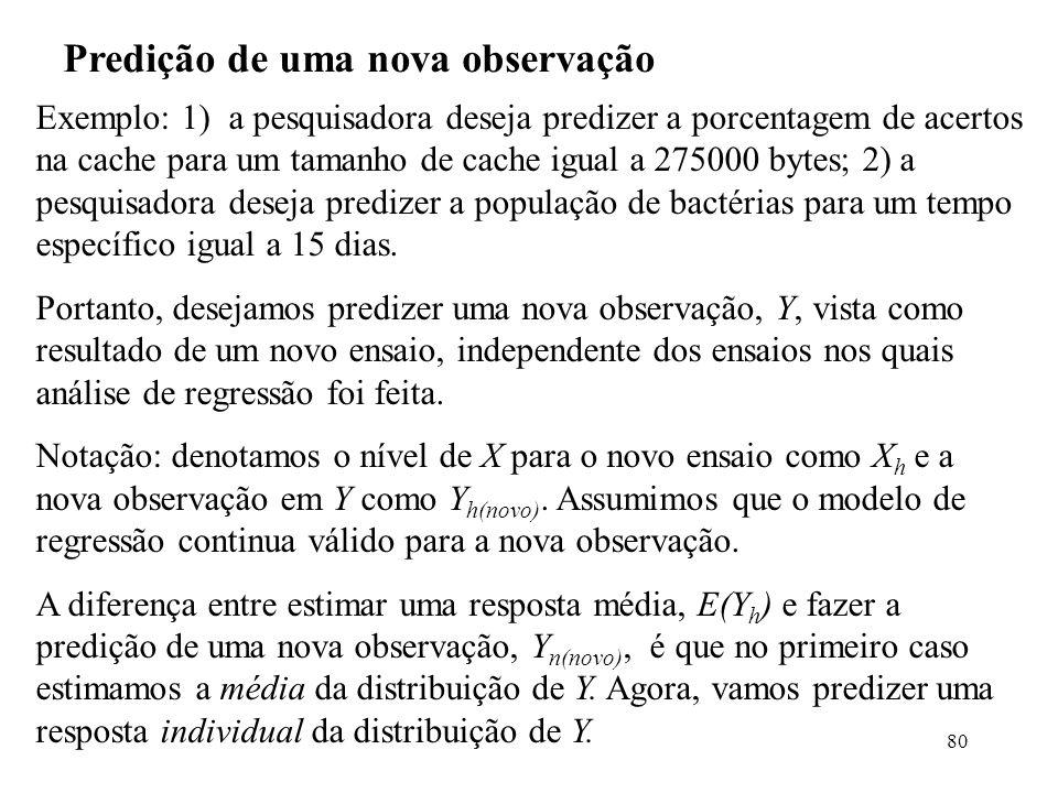80 Predição de uma nova observação Exemplo: 1) a pesquisadora deseja predizer a porcentagem de acertos na cache para um tamanho de cache igual a 27500
