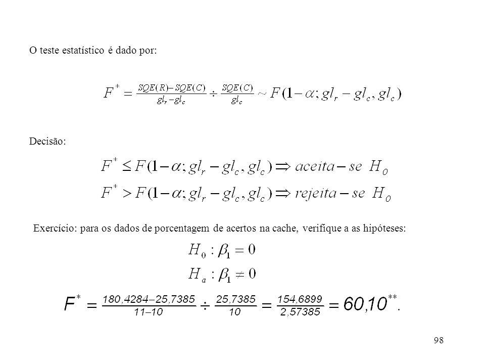 98 O teste estatístico é dado por: Decisão: Exercício: para os dados de porcentagem de acertos na cache, verifique a as hipóteses: