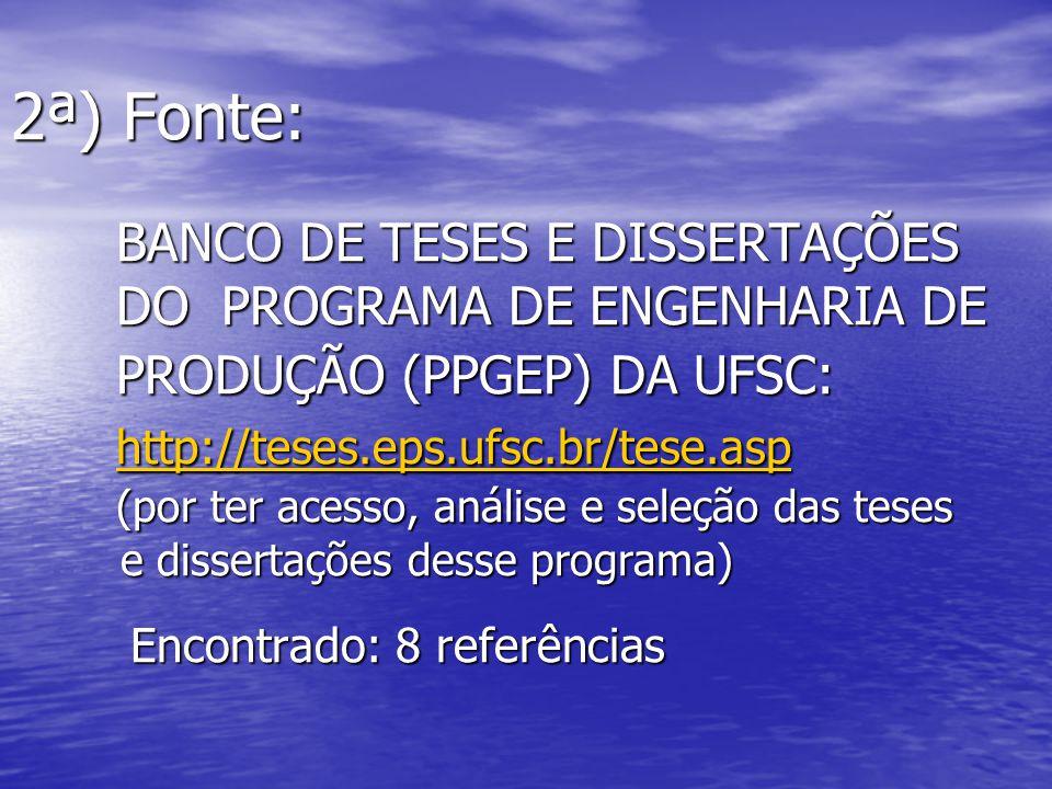 2ª) Fonte: BANCO DE TESES E DISSERTAÇÕES DO PROGRAMA DE ENGENHARIA DE PRODUÇÃO (PPGEP) DA UFSC: http://teses.eps.ufsc.br/tese.asp (por ter acesso, aná