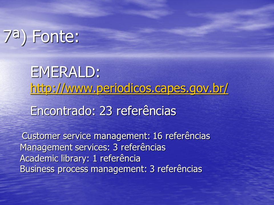 7ª) Fonte: EMERALD: http://www.periodicos.capes.gov.br/ Encontrado: 23 referências Customer service management: 16 referências Management services: 3