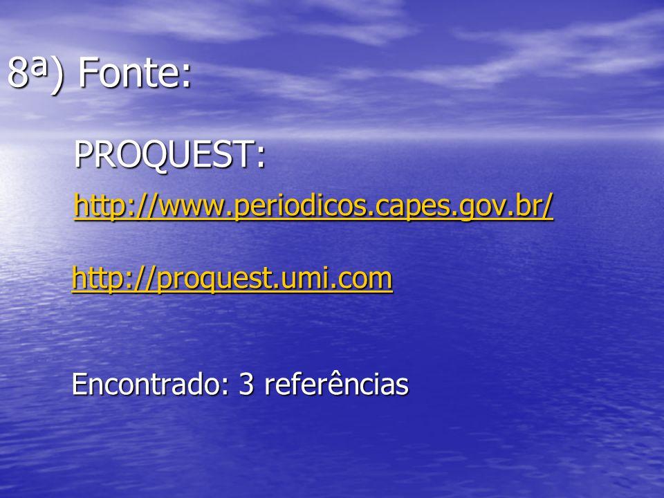 8ª) Fonte: PROQUEST: http://www.periodicos.capes.gov.br/ http://proquest.umi.com Encontrado: 3 referências http://www.periodicos.capes.gov.br/http://p
