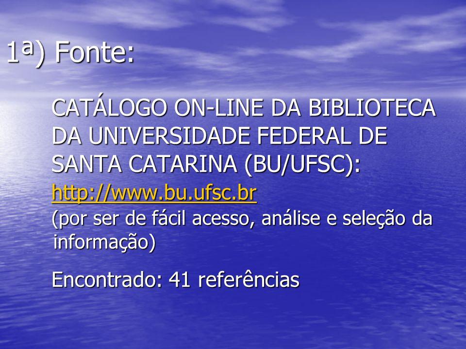 1ª) Fonte: CATÁLOGO ON-LINE DA BIBLIOTECA DA UNIVERSIDADE FEDERAL DE SANTA CATARINA (BU/UFSC): http://www.bu.ufsc.br (por ser de fácil acesso, análise