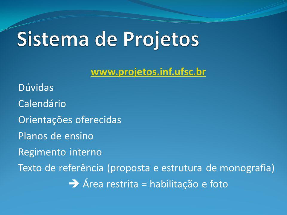 www.projetos.inf.ufsc.br Dúvidas Calendário Orientações oferecidas Planos de ensino Regimento interno Texto de referência (proposta e estrutura de mon